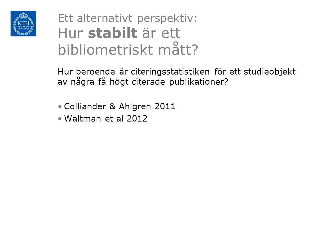 Ett alternativt perspektiv: Hur stabilt är ett bibliometriskt mått? Hur beroende är citeringsstatistiken för ett studieobjekt av några få högt citerad