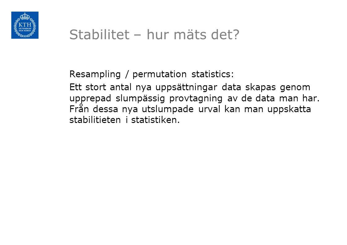 Stabilitet – hur mäts det? Resampling / permutation statistics: Ett stort antal nya uppsättningar data skapas genom upprepad slumpässig provtagning av