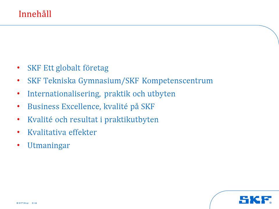 © SKF Group • SKF Ett globalt företag • SKF Tekniska Gymnasium/SKF Kompetenscentrum • Internationalisering, praktik och utbyten • Business Excellence,