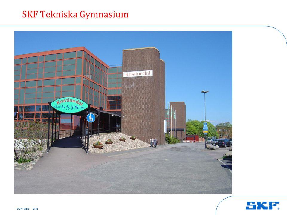 © SKF Group SKF Tekniska Gymnasium Bild skolan! Slide