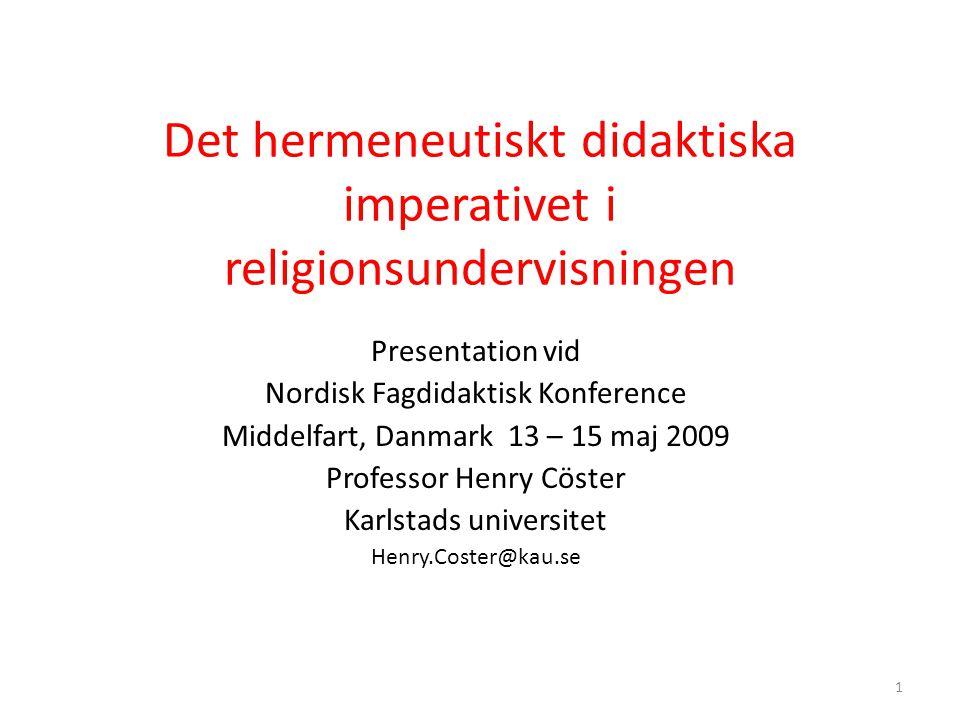 1 Det hermeneutiskt didaktiska imperativet i religionsundervisningen Presentation vid Nordisk Fagdidaktisk Konference Middelfart, Danmark 13 – 15 maj