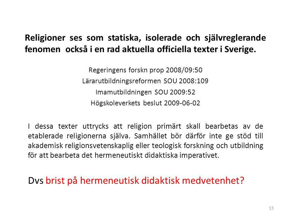 13 Religioner ses som statiska, isolerade och självreglerande fenomen också i en rad aktuella officiella texter i Sverige. Regeringens forskn prop 200
