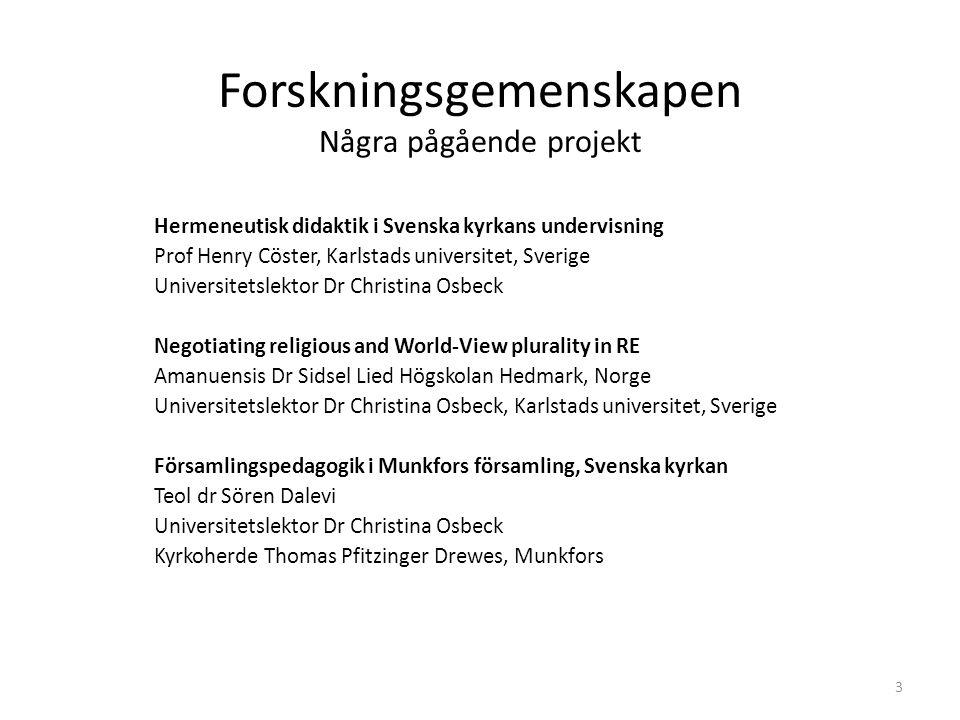 3 Forskningsgemenskapen Några pågående projekt Hermeneutisk didaktik i Svenska kyrkans undervisning Prof Henry Cöster, Karlstads universitet, Sverige