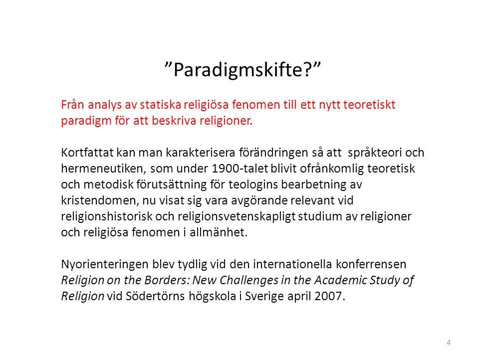 """4 """"Paradigmskifte?"""" Från analys av statiska religiösa fenomen till ett nytt teoretiskt paradigm för att beskriva religioner. Kortfattat kan man karakt"""