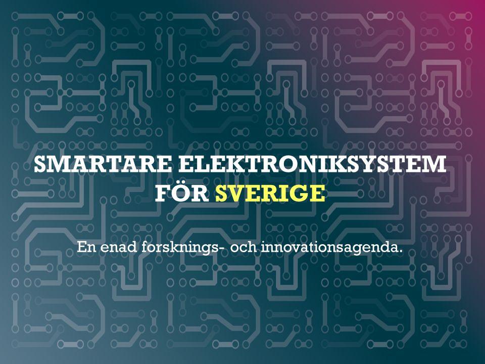 WWW.SMARTAREELEKTRONIKSYSTEM.SE SMARTARE ELEKTRONIKSYSTEM FÖR SVERIGE En enad forsknings- och innovationsagenda.