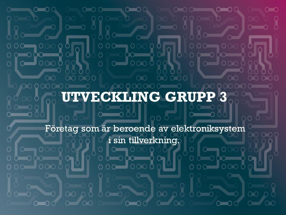 WWW.SMARTAREELEKTRONIKSYSTEM.SE UTVECKLING GRUPP 3 Företag som är beroende av elektroniksystem i sin tillverkning.