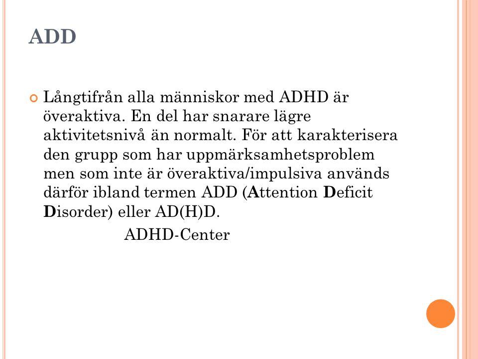 ADD Långtifrån alla människor med ADHD är överaktiva. En del har snarare lägre aktivitetsnivå än normalt. För att karakterisera den grupp som har uppm