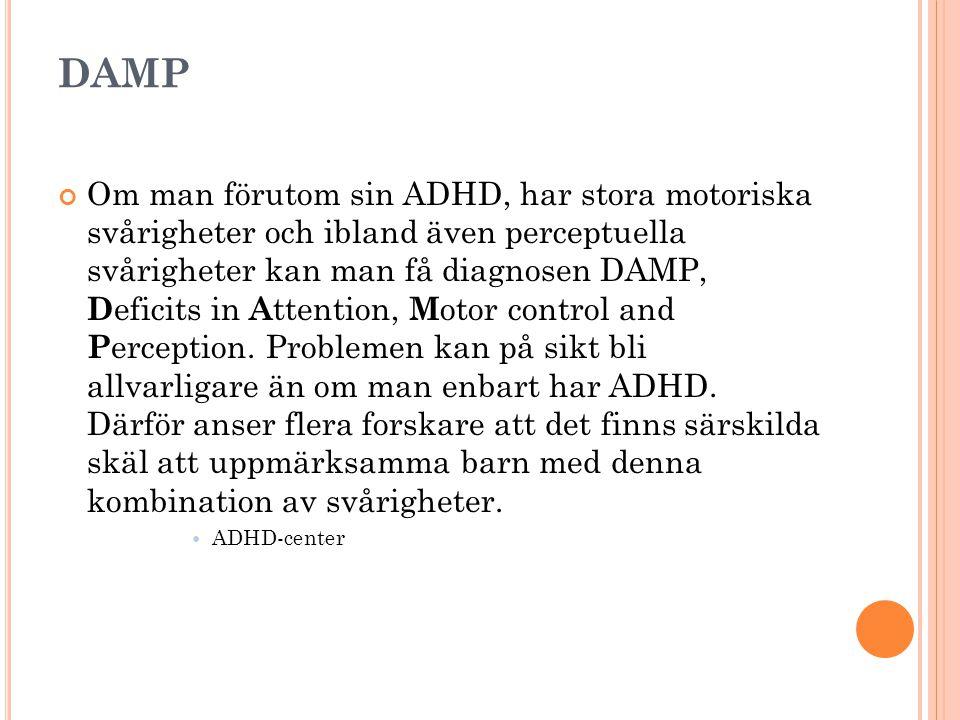 DAMP Om man förutom sin ADHD, har stora motoriska svårigheter och ibland även perceptuella svårigheter kan man få diagnosen DAMP, D eficits in A ttent