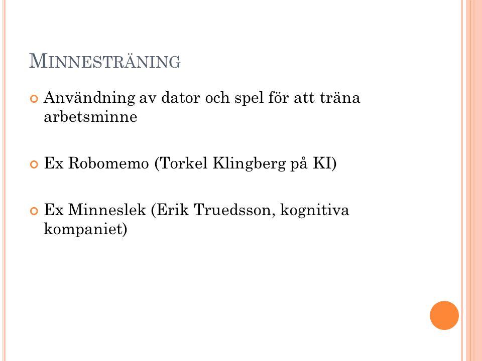 M INNESTRÄNING Användning av dator och spel för att träna arbetsminne Ex Robomemo (Torkel Klingberg på KI) Ex Minneslek (Erik Truedsson, kognitiva kom