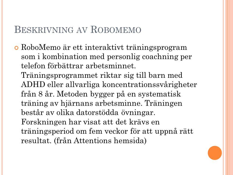 B ESKRIVNING AV R OBOMEMO RoboMemo är ett interaktivt träningsprogram som i kombination med personlig coachning per telefon förbättrar arbetsminnet. T