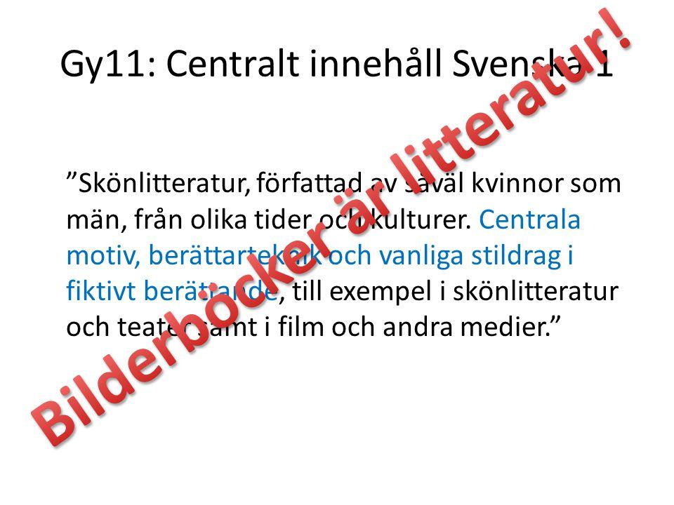 """Gy11: Centralt innehåll Svenska 1 """"Skönlitteratur, författad av såväl kvinnor som män, från olika tider och kulturer. Centrala motiv, berättarteknik o"""