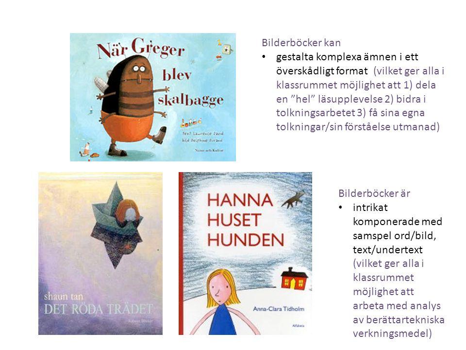 """Bilderböcker kan • gestalta komplexa ämnen i ett överskådligt format (vilket ger alla i klassrummet möjlighet att 1) dela en """"hel"""" läsupplevelse 2) bi"""