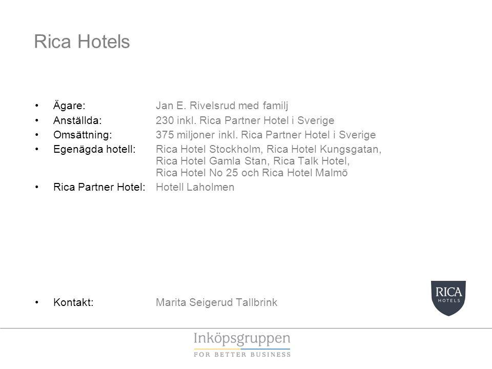 Rica Hotels •Ägare: Jan E. Rivelsrud med familj •Anställda: 230 inkl. Rica Partner Hotel i Sverige •Omsättning: 375 miljoner inkl. Rica Partner Hotel