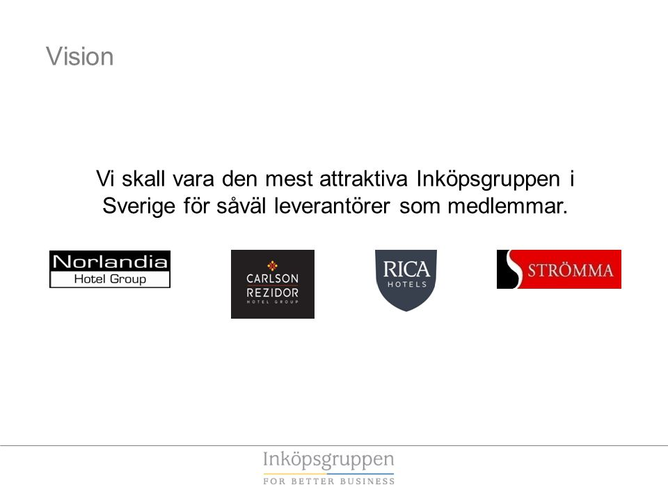 Vi skall vara den mest attraktiva Inköpsgruppen i Sverige för såväl leverantörer som medlemmar. Vision