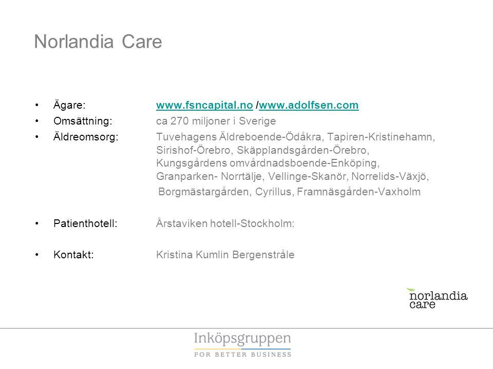 •Ägare: www.fsncapital.no /www.adolfsen.comwww.fsncapital.nowww.adolfsen.com •Omsättning: ca 270 miljoner i Sverige •Äldreomsorg: Tuvehagens Äldreboende-Ödåkra, Tapiren-Kristinehamn, Sirishof-Örebro, Skäpplandsgården-Örebro, Kungsgårdens omvårdnadsboende-Enköping, Granparken- Norrtälje, Vellinge-Skanör, Norrelids-Växjö, Borgmästargården, Cyrillus, Framnäsgården-Vaxholm •Patienthotell:Årstaviken hotell-Stockholm: •Kontakt:Kristina Kumlin Bergenstråle Norlandia Care