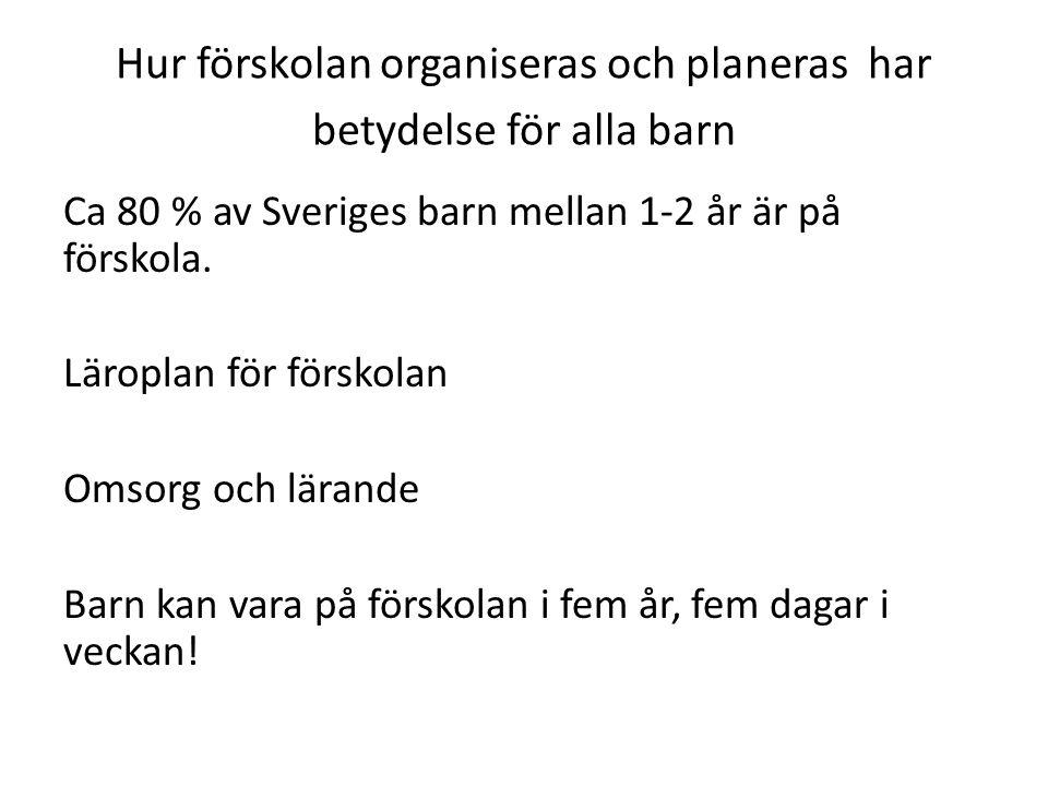 Hur förskolan organiseras och planeras har betydelse för alla barn Ca 80 % av Sveriges barn mellan 1-2 år är på förskola. Läroplan för förskolan Omsor