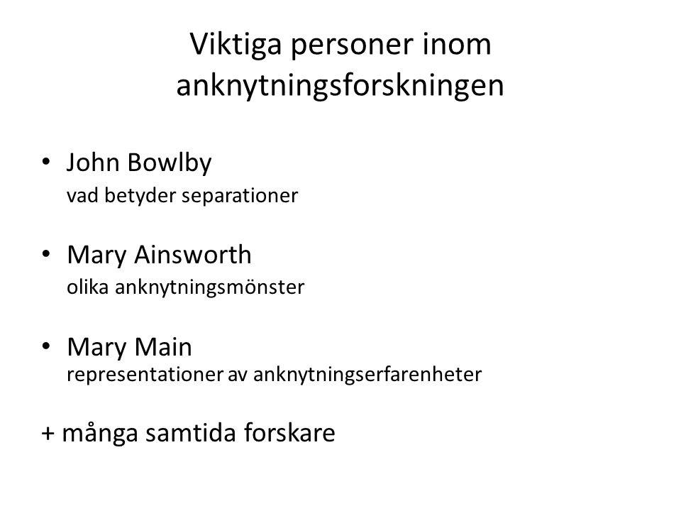 Viktiga personer inom anknytningsforskningen • John Bowlby vad betyder separationer • Mary Ainsworth olika anknytningsmönster • Mary Main representati
