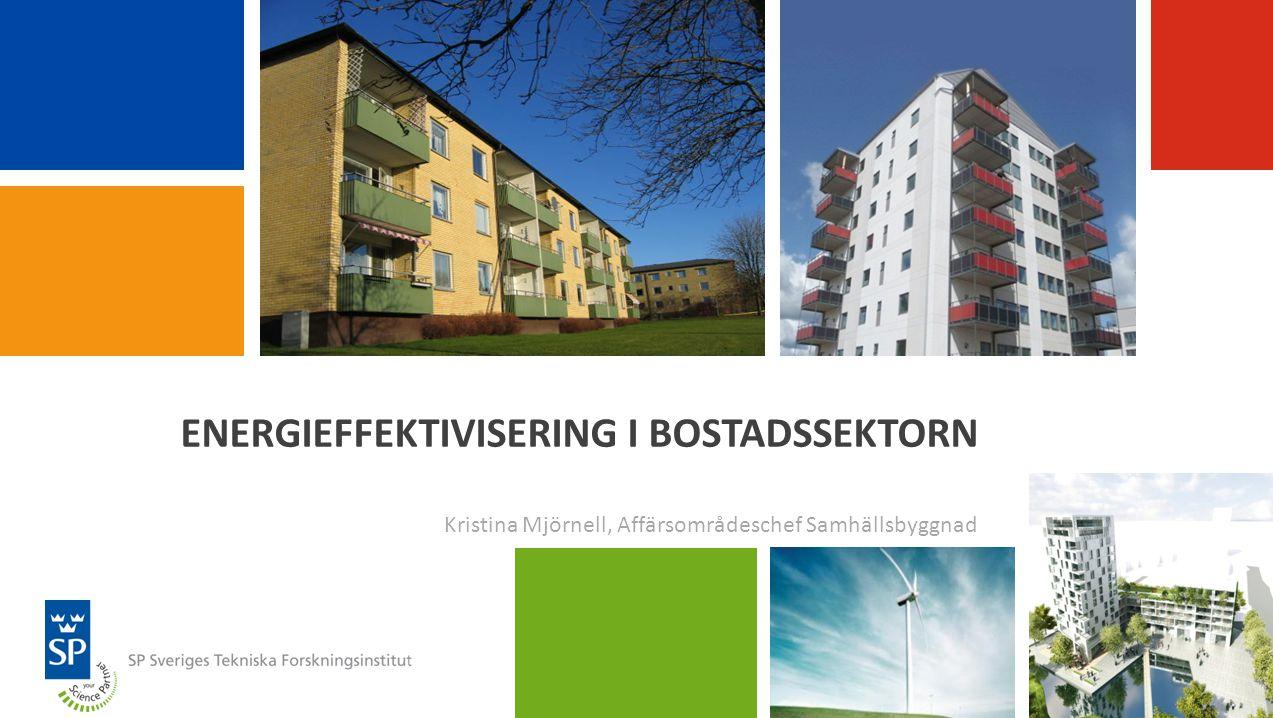 ENERGIEFFEKTIVISERING I BOSTADSSEKTORN Kristina Mjörnell, Affärsområdeschef Samhällsbyggnad