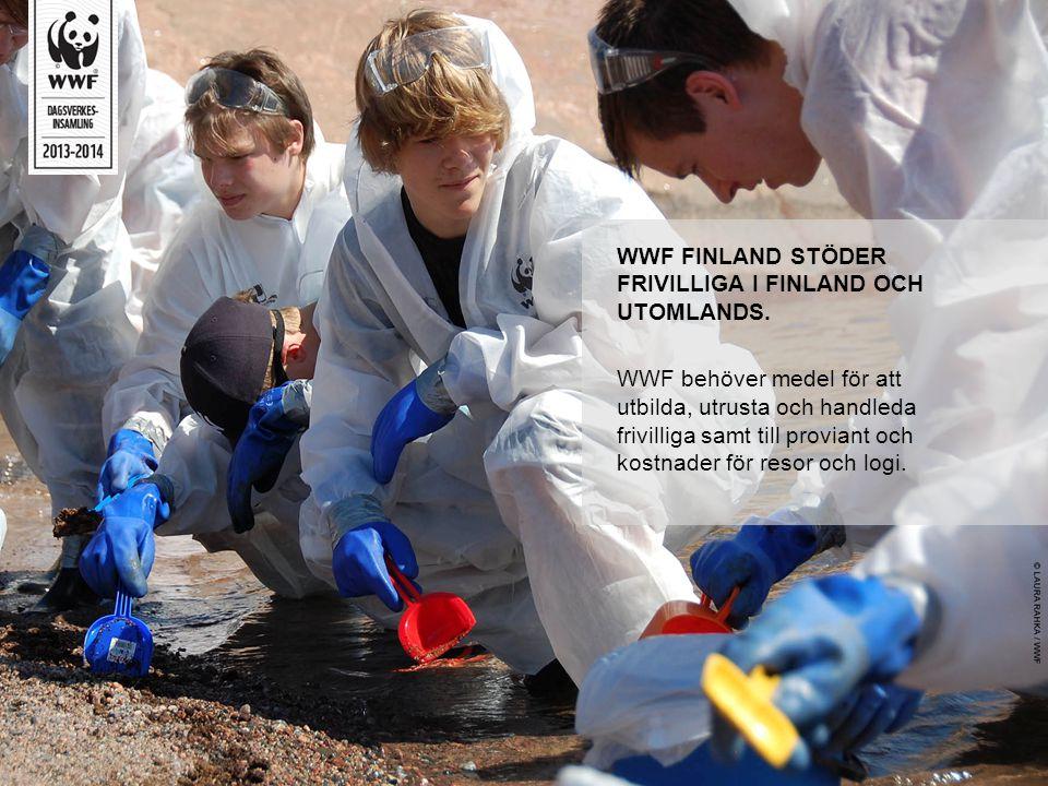WWF FINLAND STÖDER FRIVILLIGA I FINLAND OCH UTOMLANDS. WWF behöver medel för att utbilda, utrusta och handleda frivilliga samt till proviant och kostn