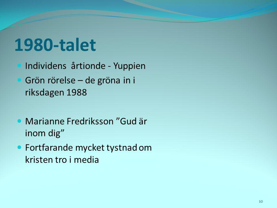 """1980-talet  Individens årtionde - Yuppien  Grön rörelse – de gröna in i riksdagen 1988  Marianne Fredriksson """"Gud är inom dig""""  Fortfarande mycket"""