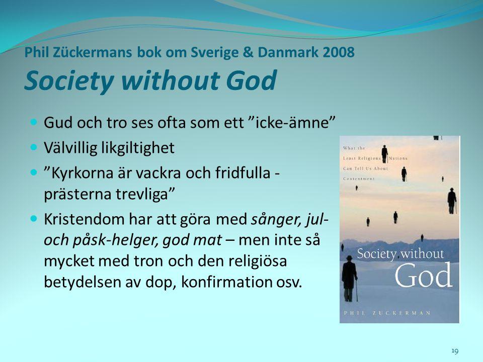 """Phil Zückermans bok om Sverige & Danmark 2008 Society without God  Gud och tro ses ofta som ett """"icke-ämne""""  Välvillig likgiltighet  """"Kyrkorna är v"""