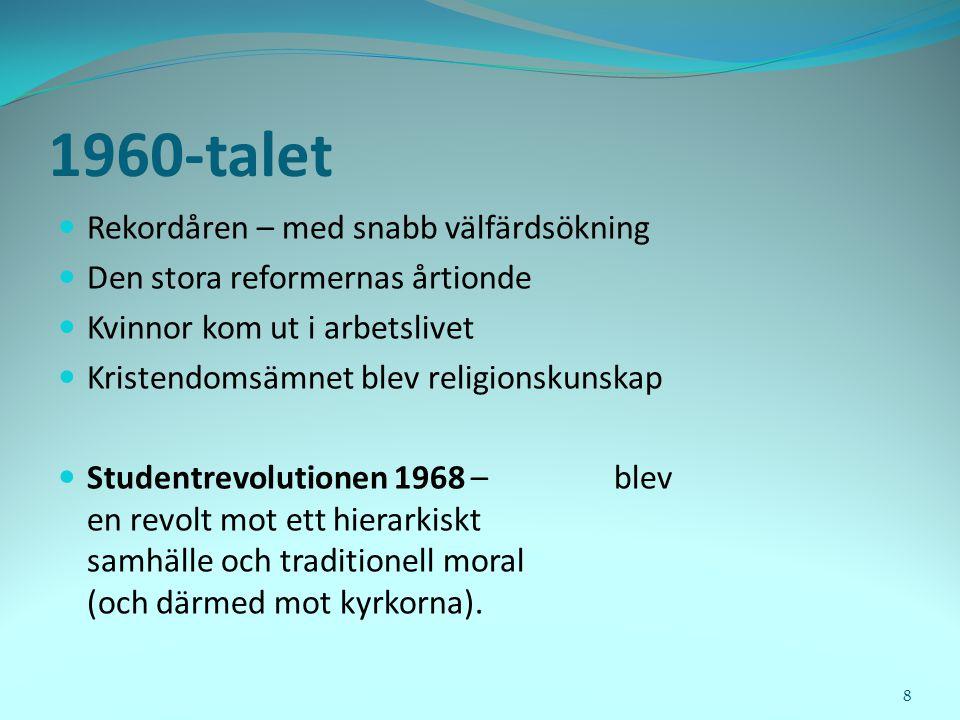 1960-talet  Rekordåren – med snabb välfärdsökning  Den stora reformernas årtionde  Kvinnor kom ut i arbetslivet  Kristendomsämnet blev religionsku