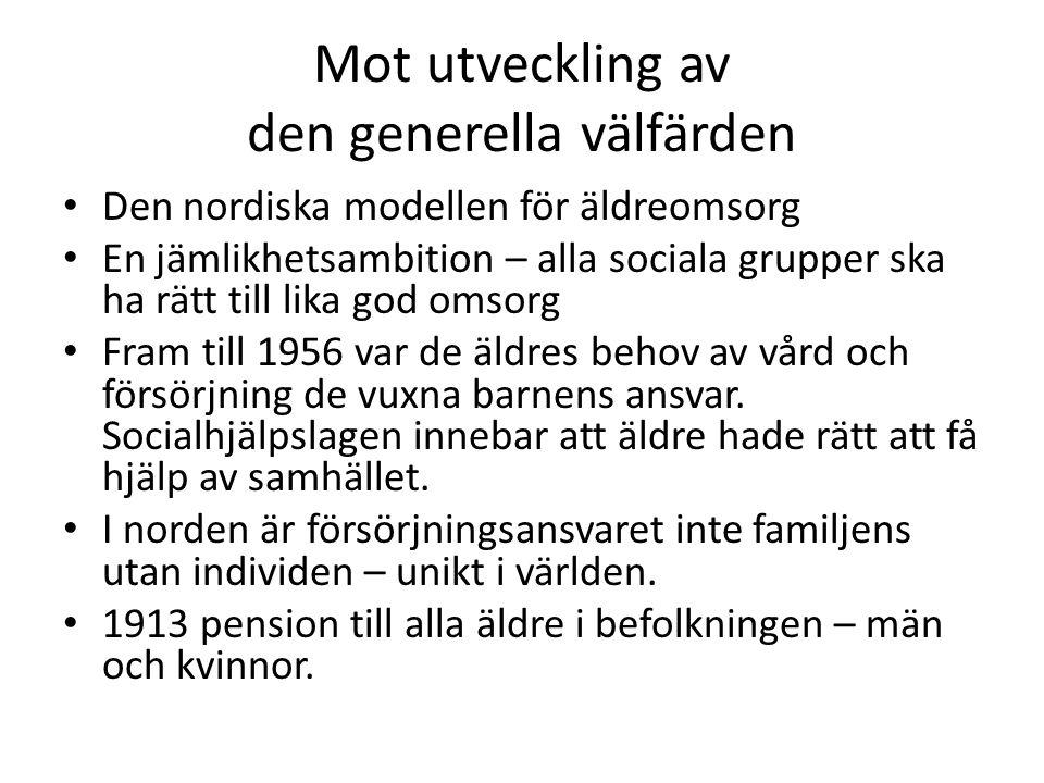 Mot utveckling av den generella välfärden • Den nordiska modellen för äldreomsorg • En jämlikhetsambition – alla sociala grupper ska ha rätt till lika
