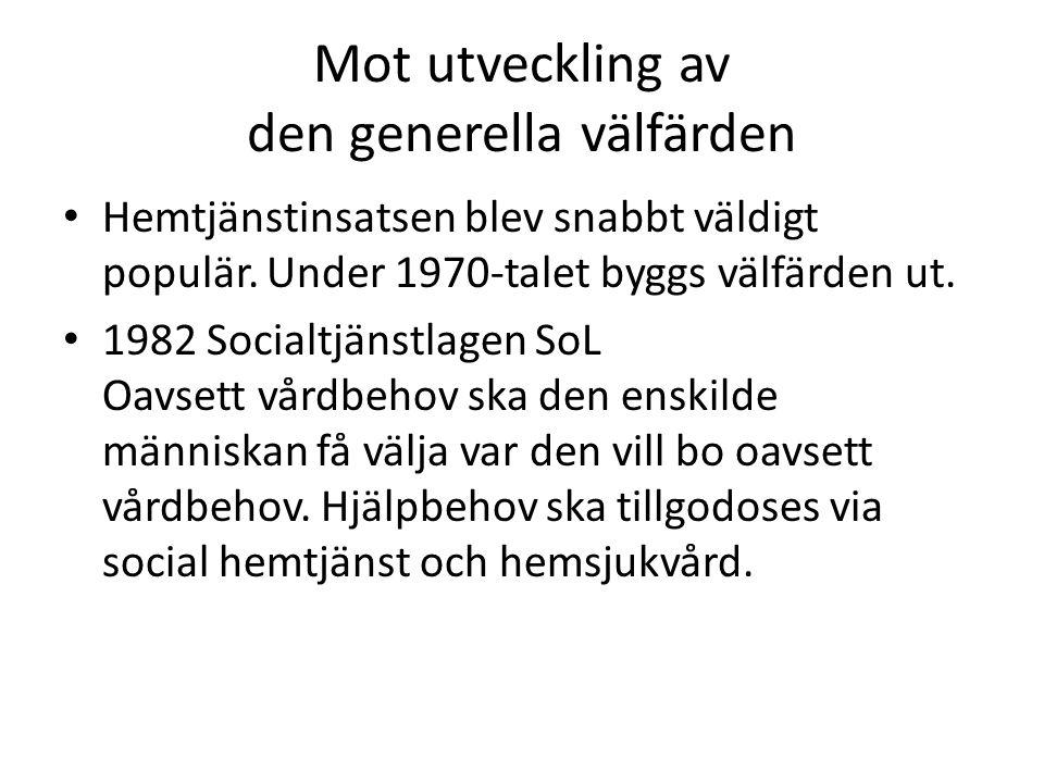 Mot utveckling av den generella välfärden • Hemtjänstinsatsen blev snabbt väldigt populär. Under 1970-talet byggs välfärden ut. • 1982 Socialtjänstlag