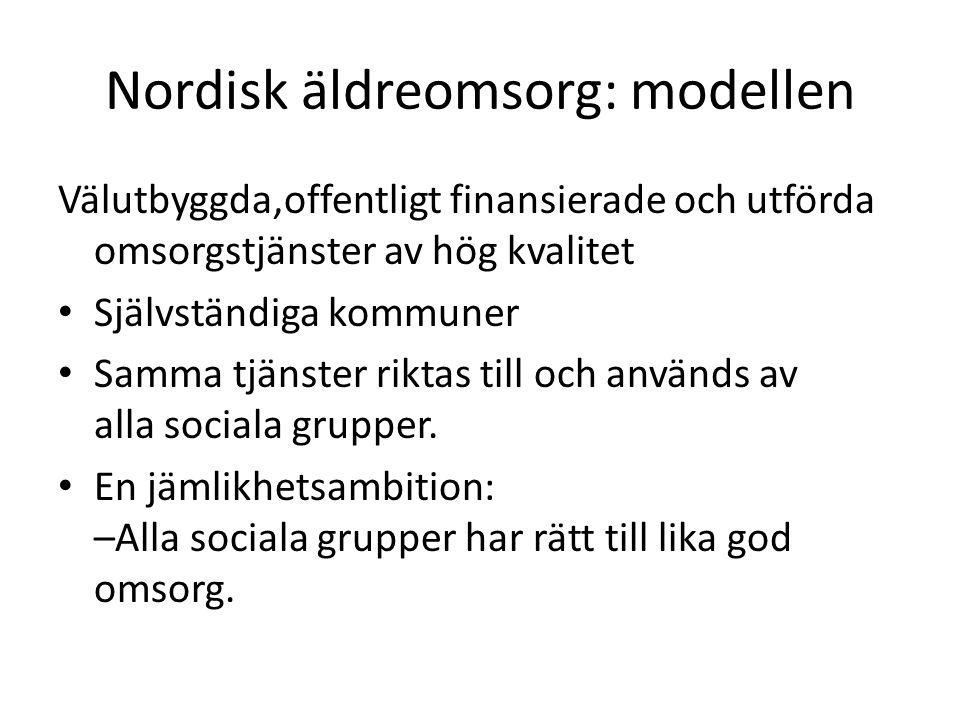 Nordisk äldreomsorg: modellen Välutbyggda,offentligt finansierade och utförda omsorgstjänster av hög kvalitet • Självständiga kommuner • Samma tjänste