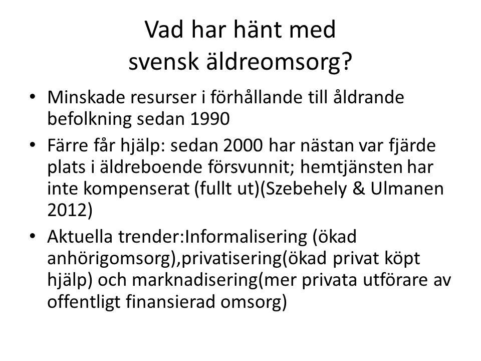 Vad har hänt med svensk äldreomsorg? • Minskade resurser i förhållande till åldrande befolkning sedan 1990 • Färre får hjälp: sedan 2000 har nästan va