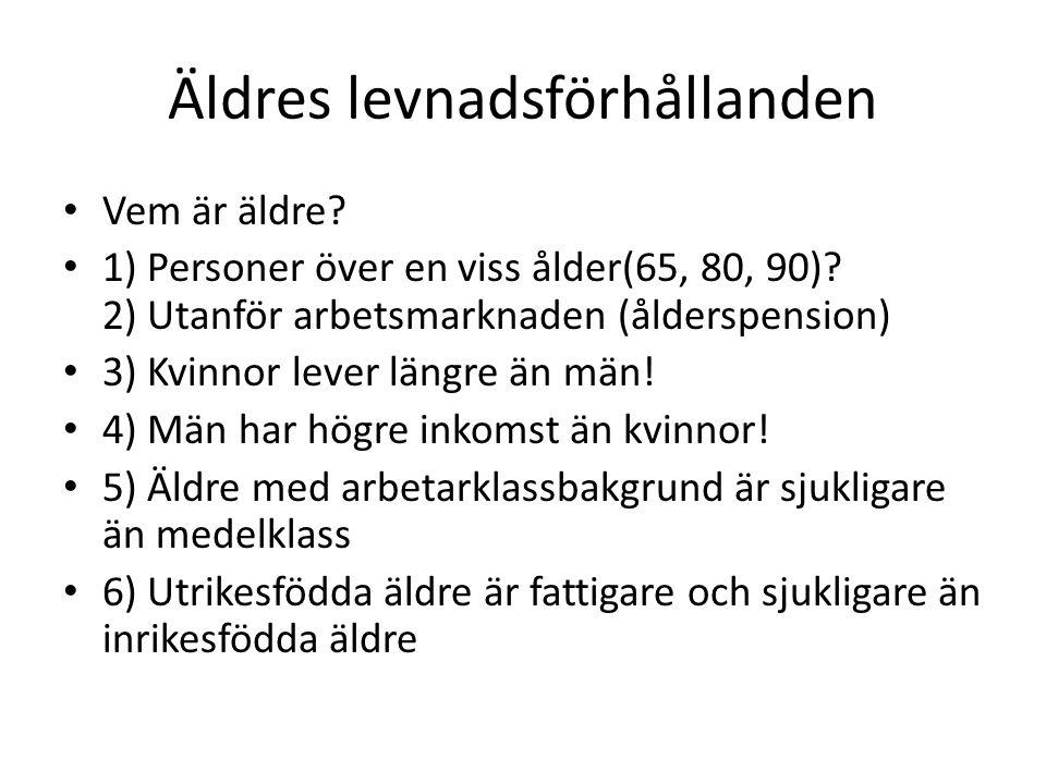 Äldres levnadsförhållanden • Vem är äldre? • 1) Personer över en viss ålder(65, 80, 90)? 2) Utanför arbetsmarknaden (ålderspension) • 3) Kvinnor lever