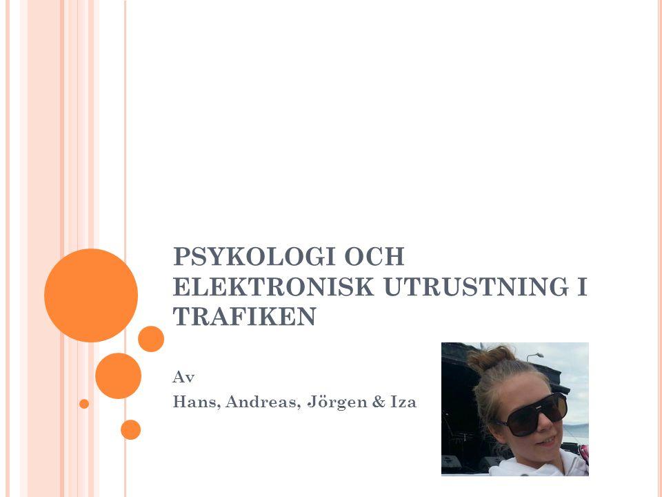 PSYKOLOGI OCH ELEKTRONISK UTRUSTNING I TRAFIKEN Av Hans, Andreas, Jörgen & Iza