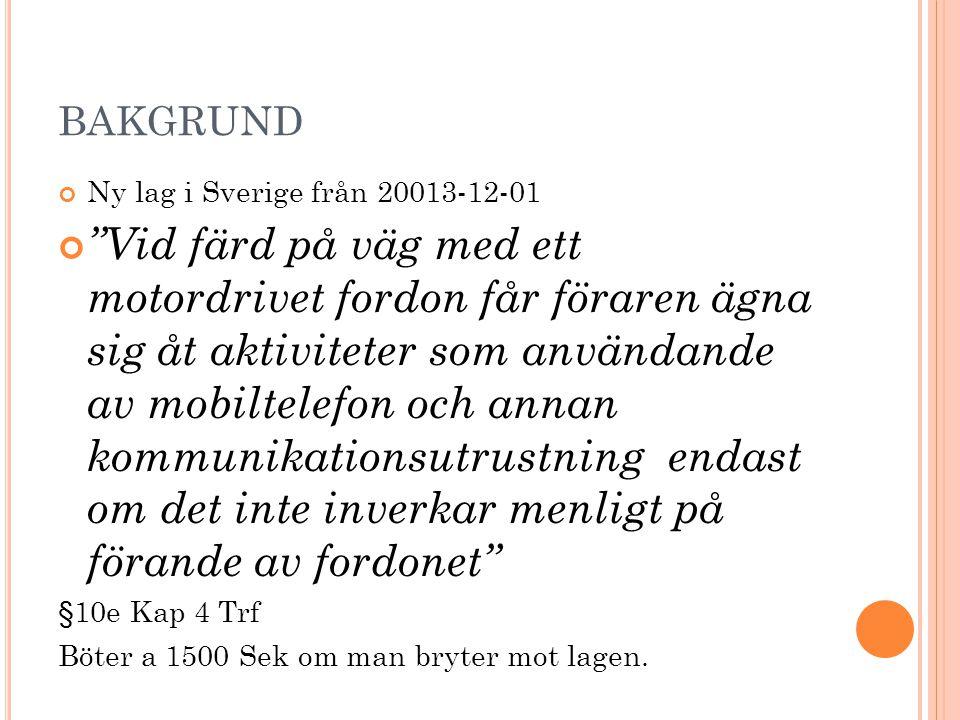 """BAKGRUND Ny lag i Sverige från 20013-12-01 """"Vid färd på väg med ett motordrivet fordon får föraren ägna sig åt aktiviteter som användande av mobiltele"""