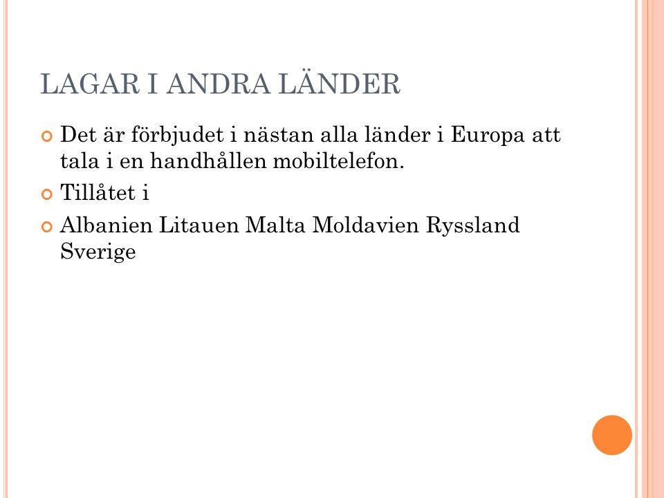 LAGAR I ANDRA LÄNDER Det är förbjudet i nästan alla länder i Europa att tala i en handhållen mobiltelefon. Tillåtet i Albanien Litauen Malta Moldavien