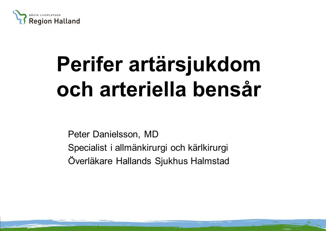 Perifer artärsjukdom och arteriella bensår Peter Danielsson, MD Specialist i allmänkirurgi och kärlkirurgi Överläkare Hallands Sjukhus Halmstad