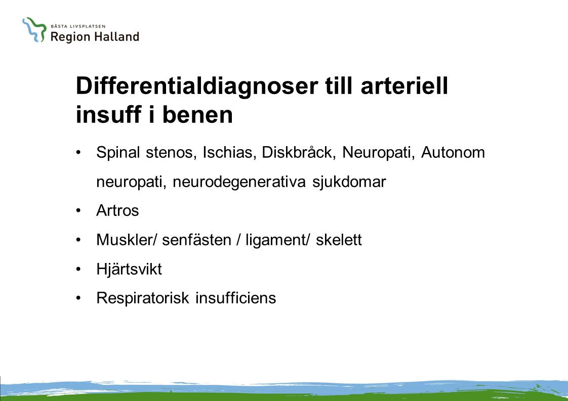 Differentialdiagnoser till arteriell insuff i benen •Spinal stenos, Ischias, Diskbråck, Neuropati, Autonom neuropati, neurodegenerativa sjukdomar •Art
