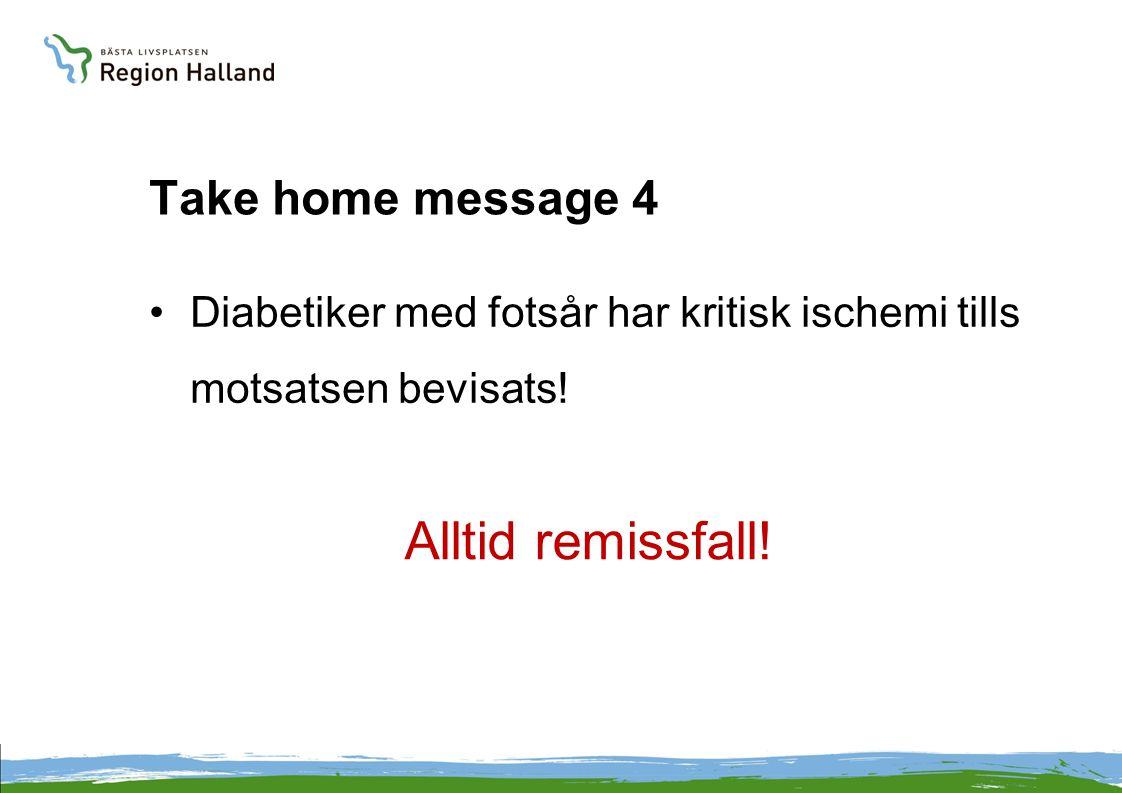 Take home message 4 •Diabetiker med fotsår har kritisk ischemi tills motsatsen bevisats! Alltid remissfall!