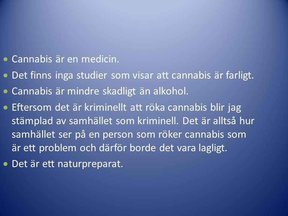  Cannabis är en medicin.  Det finns inga studier som visar att cannabis är farligt.  Cannabis är mindre skadligt än alkohol.  Eftersom det är krim
