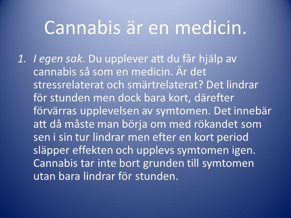 Cannabis är en medicin. 1.I egen sak. Du upplever att du får hjälp av cannabis så som en medicin. Är det stressrelaterat och smärtrelaterat? Det lindr
