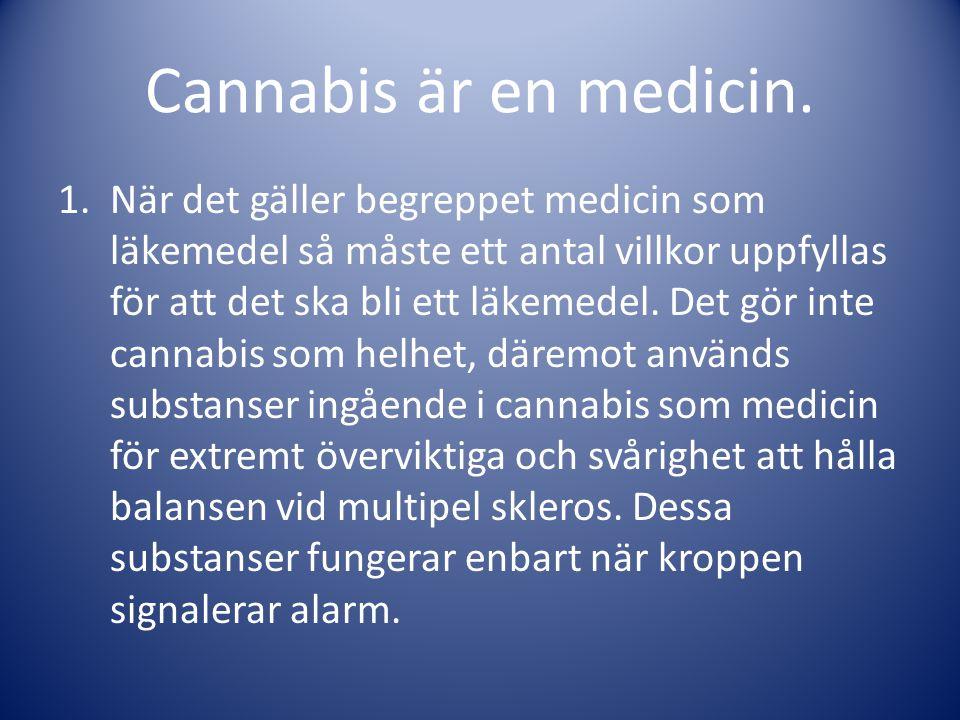 Cannabis är en medicin. 1.När det gäller begreppet medicin som läkemedel så måste ett antal villkor uppfyllas för att det ska bli ett läkemedel. Det g