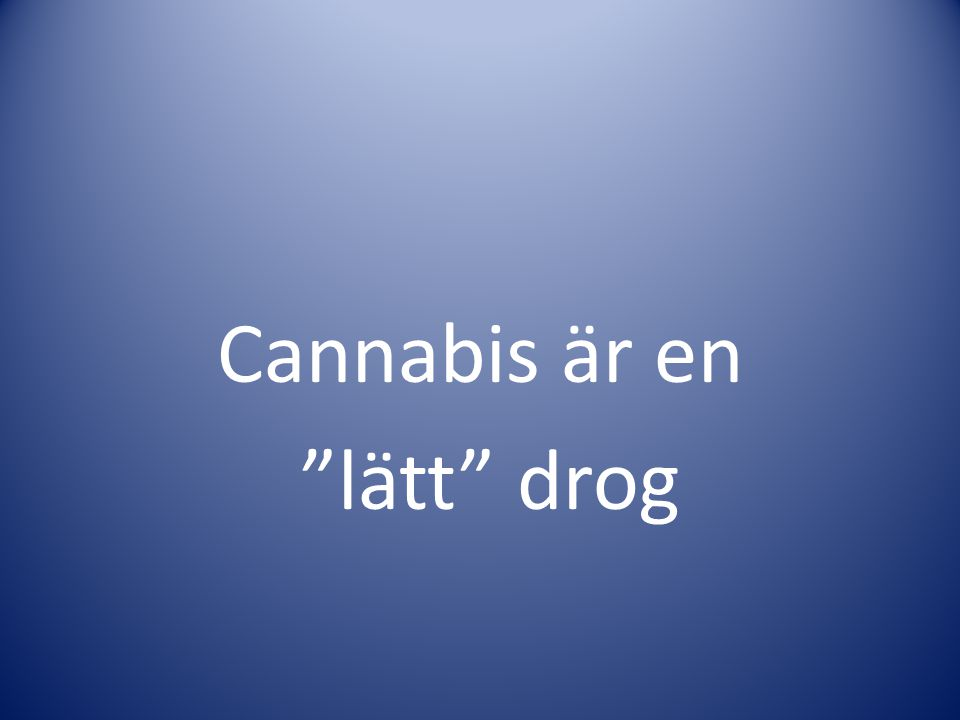 """Cannabis är en """"lätt"""" drog"""