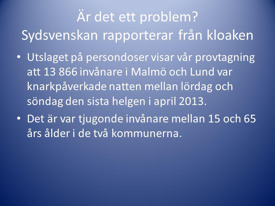 Är det ett problem? Sydsvenskan rapporterar från kloaken • Utslaget på persondoser visar vår provtagning att 13 866 invånare i Malmö och Lund var knar