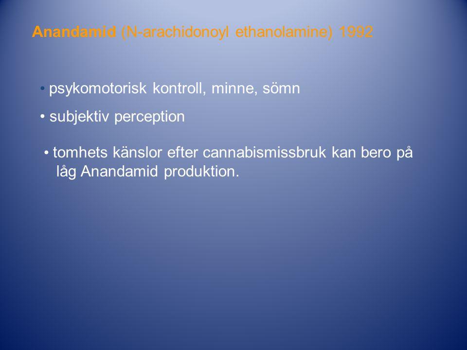 • psykomotorisk kontroll, minne, sömn • subjektiv perception Anandamid (N-arachidonoyl ethanolamine) 1992 • tomhets känslor efter cannabismissbruk kan