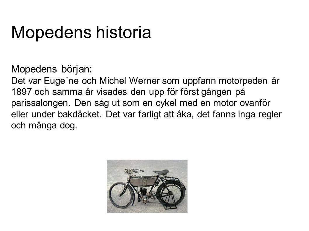 Mopedens historia Mopedens början: Det var Euge´ne och Michel Werner som uppfann motorpeden år 1897 och samma år visades den upp för först gången på p