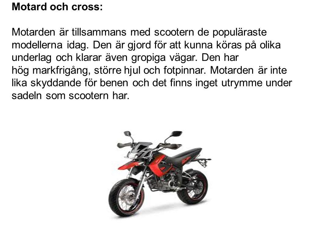 Motard och cross: Motarden är tillsammans med scootern de populäraste modellerna idag. Den är gjord för att kunna köras på olika underlag och klarar ä