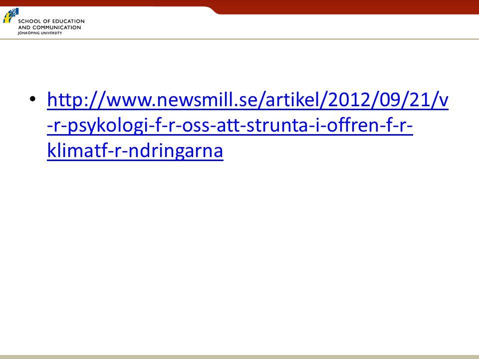 • http://www.newsmill.se/artikel/2012/09/21/v -r-psykologi-f-r-oss-att-strunta-i-offren-f-r- klimatf-r-ndringarna http://www.newsmill.se/artikel/2012/