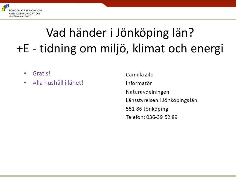 Vad händer i Jönköping län? +E - tidning om miljö, klimat och energi Camilla Zilo Informatör Naturavdelningen Länsstyrelsen i Jönköpings län 551 86 Jö