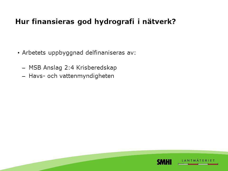 Hur finansieras god hydrografi i nätverk? • Arbetets uppbyggnad delfinaniseras av: – MSB Anslag 2:4 Krisberedskap – Havs- och vattenmyndigheten