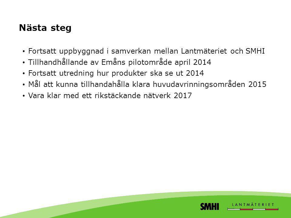 Nästa steg • Fortsatt uppbyggnad i samverkan mellan Lantmäteriet och SMHI • Tillhandhållande av Emåns pilotområde april 2014 • Fortsatt utredning hur