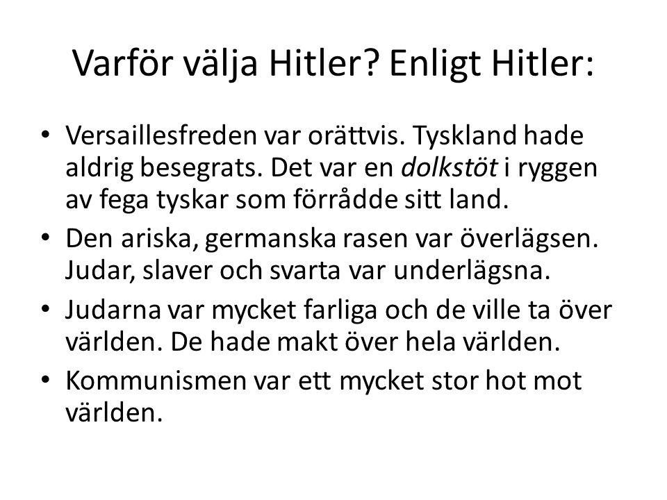 Varför välja Hitler.Enligt Hitler: • Versaillesfreden var orättvis.